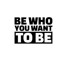 Be who you want to be Photographic Print