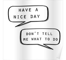 """Have a nice day""\""Don't tell me what to do"" Poster"