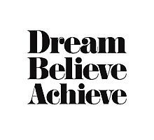 Dream Believe Achieve Photographic Print