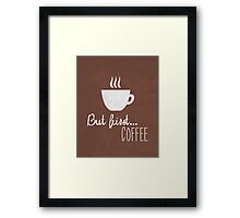 But First, Coffee Framed Print