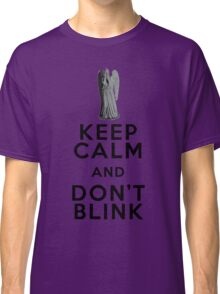Keep Calm and Don't Blink - Weeping Angels - Doctor Who Classic T-Shirt
