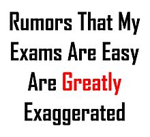Rumors That My Exams Are Easy Are Greatly Exaggerated by geeknirvana