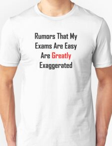 Rumors That My Exams Are Easy Are Greatly Exaggerated T-Shirt