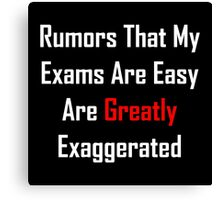 Rumors That My Exams Are Easy Are Greatly Exaggerated Canvas Print