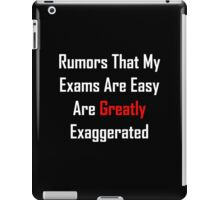 Rumors That My Exams Are Easy Are Greatly Exaggerated iPad Case/Skin