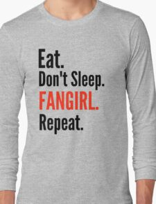 EAT, DON'T SLEEP, FANGIRL, REPEAT #2 Long Sleeve T-Shirt
