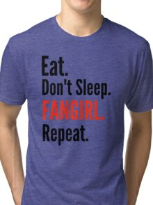 EAT, DON'T SLEEP, FANGIRL, REPEAT #2 Tri-blend T-Shirt
