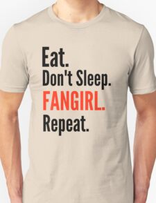 EAT, DON'T SLEEP, FANGIRL, REPEAT #2 Unisex T-Shirt