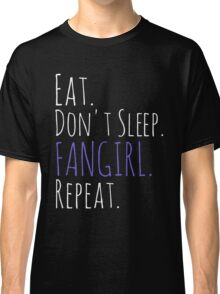 EAT, DON'T SLEEP, FANGIRL, REPEAT (white) Classic T-Shirt