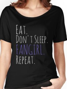 EAT, DON'T SLEEP, FANGIRL, REPEAT (white) Women's Relaxed Fit T-Shirt
