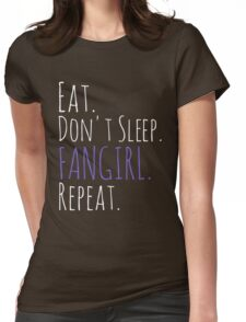 EAT, DON'T SLEEP, FANGIRL, REPEAT (white) Womens Fitted T-Shirt