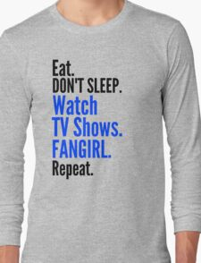 EAT, DON'T SLEEP, WATCH TV SHOWS, FANGIRL, REPEAT (black) Long Sleeve T-Shirt