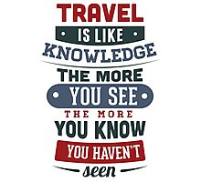 Travel Is Like Knowledge Photographic Print