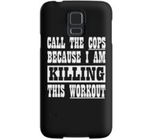 Call The Cops Because I am Killing This Workout Samsung Galaxy Case/Skin