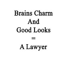Brains Charm And Good Looks = A Lawyer  Photographic Print
