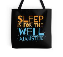 SLEEP is for the well adjusted Tote Bag
