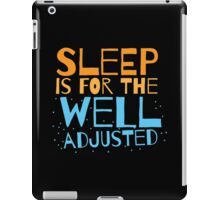 SLEEP is for the well adjusted iPad Case/Skin
