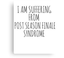 I am suffering from post season finale syndrome Canvas Print