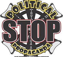 STOP POLITICAL PROPAGANDA by MontanaJack