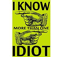 I KNOW MORE THAN ONE IDIOT Photographic Print