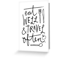 Eat Well & Travel Often Greeting Card