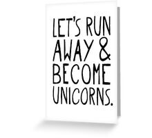 Let's Run Away and Become Unicorns. Greeting Card
