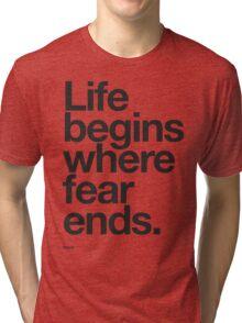 Life Begins Where Fear Ends. Tri-blend T-Shirt