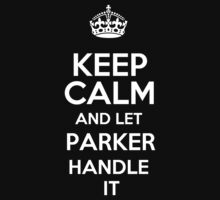 Keep calm and let Parker handle it! by DustinJackson