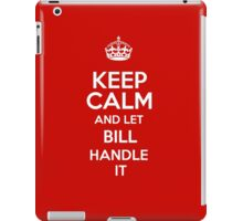 Keep calm and let Bill handle it! iPad Case/Skin