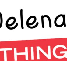 Its a Delena thing you wouldnt understand! Sticker