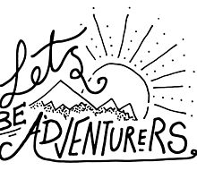 Let's Be Adventurers. by TheLoveShop