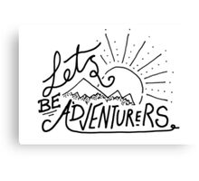 Let's Be Adventurers. Canvas Print