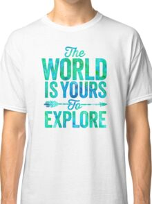 The World is Yours To Explore - Green/Blue Version. Classic T-Shirt