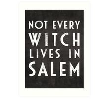Not Every Witch Lives In Salem Art Print