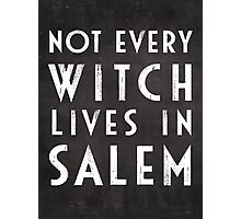 Not Every Witch Lives In Salem Photographic Print