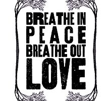 Breathe In Peace Breathe Out Love ♥ by wolfandbird