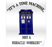 """""""It's a Time Machine, Not a Miracle-Worker!"""" Poster"""