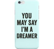 You May Say I'm A Dreamer iPhone Case/Skin