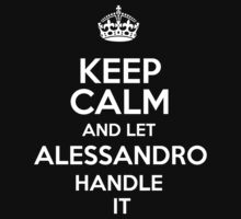 Keep calm and let Alessandro handle it! by RonaldSmith