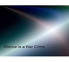 Silence is a War Crime Photographic Print