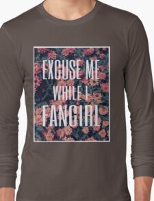 'Scuse Me While I Fangirl Long Sleeve T-Shirt