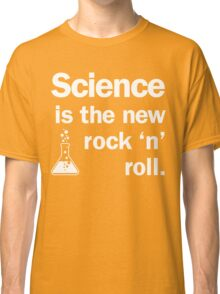 Science is the new rock 'n' roll Classic T-Shirt