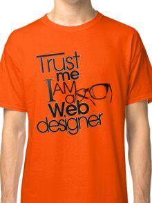 Trust Me I am a Web Designer Classic T-Shirt
