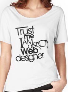 Trust Me I am a Web Designer Women's Relaxed Fit T-Shirt