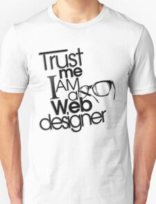 Trust Me I am a Web Designer Unisex T-Shirt