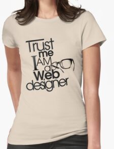 Trust Me I am a Web Designer Womens Fitted T-Shirt