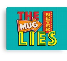 The Mug Never Lies Canvas Print