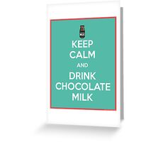 Keep Calm and Drink Chocolate Milk Greeting Card