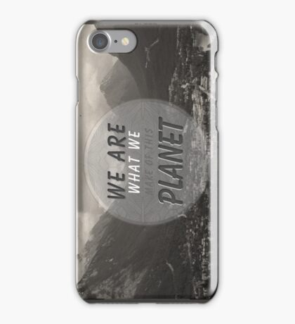 We Are What We Make Of This Planet iPhone Case/Skin