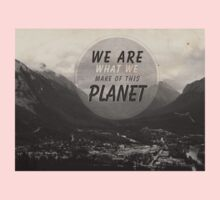We Are What We Make Of This Planet Kids Clothes